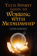 Teen Spirit Guide to Working with Mediumship - Ceryn Rowntree