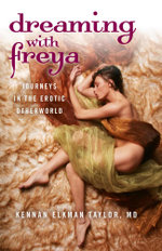 Dreaming with Freya : Journeys in the Erotic Otherworld - Kennan Elkman, M.D. Taylor