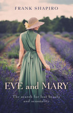 Eve and Mary : The Search for Lost Beauty and Sensuality - Frank Shapiro