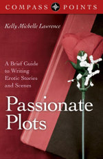 Compass Points - Passionate Plots : A Brief Guide to Writing Erotic Stories and Scenes - Kelly Lawrence