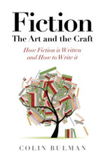 Fiction - The Art and the Craft : How Fiction is Written and How to Write it - Colin Bulman