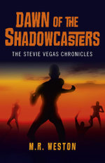 Dawn of the Shadowcasters : The Stevie Vegas Chronicles - M. R. Weston