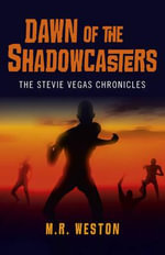 Dawn of the Shadowcasters : The Stevie Vegas Chronicles - M.R. Weston