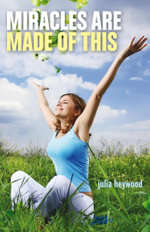 Miracles Are Made of This - Julia Heywood