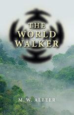 The World Walker - M. W. Albeer