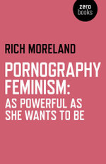 Pornography Feminism : As Powerful as She Wants to Be - Rich Moreland