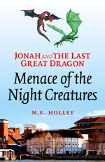 Jonah and the Last Great Dragon : Menace of the Night Creatures - M. E. Holley