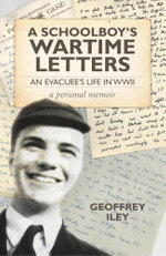 A Schoolboy's Wartime Letters : An Evacuee's Life in WWII a Personal Memoir - Geoffrey Iley