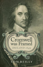 Cromwell was Framed : Ireland 1649 - Tom Reilly