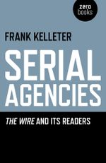 Serial Agencies : The Wire and Its Readers - Frank Kelleter