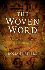 The Woven Word : A Book of Invocations and Inspirations - Romany Rivers