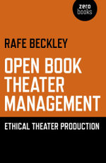 Open Book Theater Management : Ethical Theater Production - Rafe Beckley