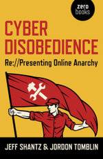 Cyber Disobedience : Re://Presenting Online Anarchy - Jeff Shantz