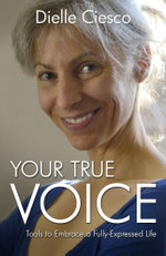 Your True Voice : Tools to Embrace a Fully-Expressed Life - Dielle Ciesco