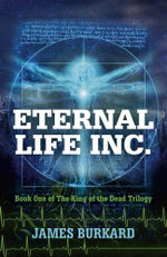 Eternal Life Inc. : Book One of The King of the Dead Trilogy - James Burkard