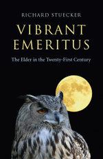 Vibrant Emeritus : The Elder in the Twenty-First Century - Richard Stuecker