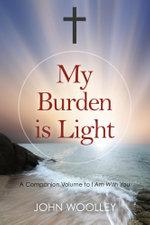My Burden is Light - John Woolley