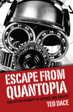 Escape from Quantopia : Collective Insanity in Science and Society - Ted Dace