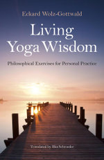 Living Yoga Wisdom : Philosophical Exercises for Personal Practice - Eckard Wolz-Gottwald
