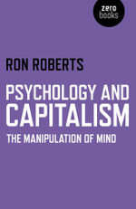 Psychology and Capitalism : The Manipulation of Mind - Ron Roberts