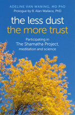 The Less Dust the More Trust : Participating In The Shamatha Project, Meditation And Science - Adeline van Waning MD PhD