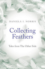 Collecting Feathers : tales from The Other Side - Daniela I. Norris