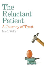 The Reluctant Patient : A Journey of Trust - Ian G. Wallis
