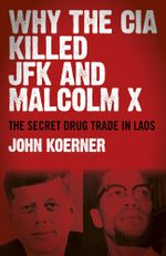 Why The CIA Killed JFK and Malcolm X : The Secret Drug Trade in Laos - John Koerner