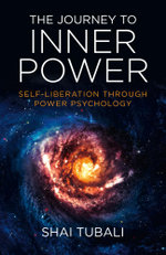 The Journey to Inner Power : Self-Liberation through Power Psychology - Shai Tubali