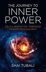 The Journey to Inner Power : Self-Liberation through Power Psychology - Shai Tubali