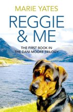 Reggie & Me : The First Book in the Dani Moore Trilogy - Marie Yates