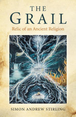 The Grail : Relic of an Ancient Religion - Simon Andrew Stirling