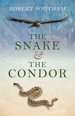 The Snake and the Condor - Robert Southam