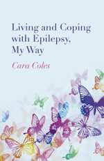 Living and Coping with Epilepsy, My Way - Cara Coles