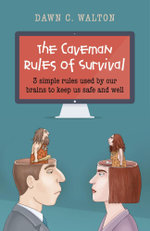 The Caveman Rules of Survival : 3 simple rules used by our brains to keep us safe and well - Dawn C. Walton