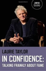 In Confidence : Talking Frankly About Fame - Laurie Taylor