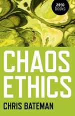 Chaos Ethics - Chris Bateman