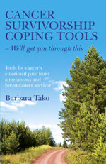 Cancer Survivorship Coping Tools - We'll Get you Through This : Tools for Cancer's Emotional Pain From a Melanoma and Breast Cancer Survivor - Barbara Tako