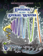 Secrets of Creation: Volume 2 : The Enigma of the Spiral Waves - Matthew Watkins