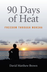 90 Days of Heat : Freedom Through Moksha - David Matthew Brown