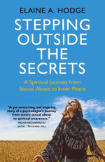 Stepping Outside the Secrets : A Spiritual Journey from Sexual Abuse to Inner Peace - Elaine A. Hodge