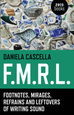 F.M.R.L. : Footnotes, Mirages, Refrains and Leftovers of Writing Sound - Daniela Cascella