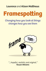 Framespotting : Changing How You Look At Things Changes How You See Them - Laurence Matthews