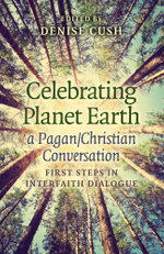 Celebrating Planet Earth, a Pagan/Christian Conversation : First Steps in Interfaith Dialogue - Denise Cush