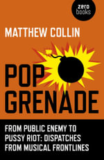 Pop Grenade : From Public Enemy to Pussy Riot - Dispatches from Musical Frontlines - Matthew Collin