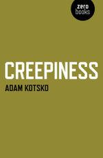 Creepiness - Adam Kotsko