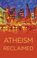 Atheism Reclaimed - Patrick O'Connor