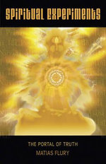 Spiritual Experiments : The Portal of Truth - Matias Flury