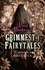 Briar Blackwood's Grimmest of Fairytales - Timothy Roderick