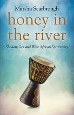 Honey in the River : Shadow, Sex and West African Spirituality - Marsha Scarbrough